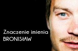 Znaczenie imienia Bronisław