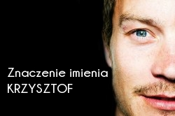 Znaczenie imienia Krzysztof