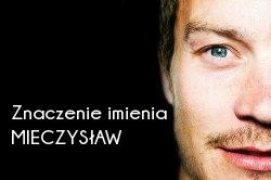 Znaczenie imienia Mieczysław